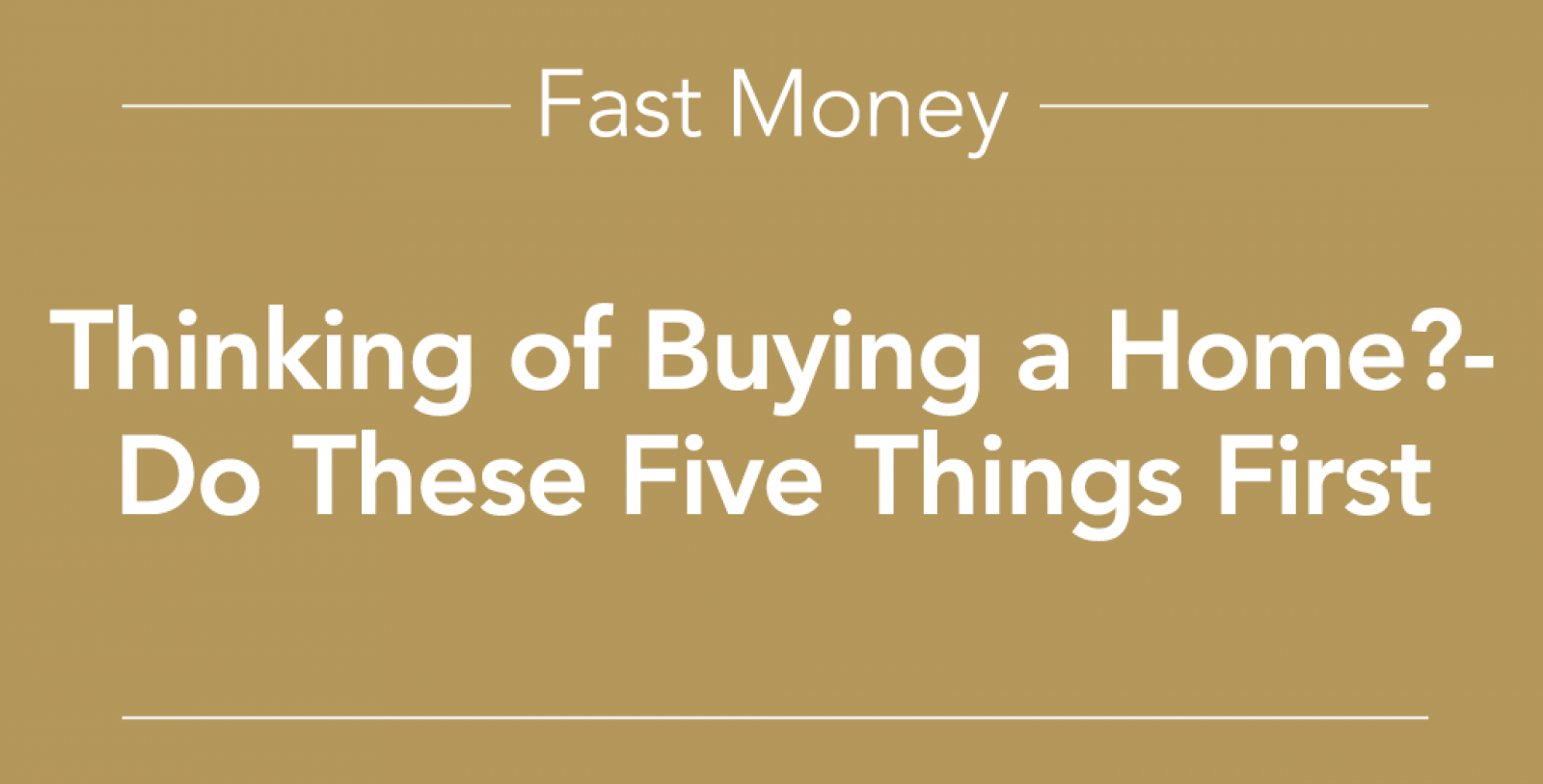 Thinking of buying a home? Do these things first